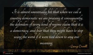 George Orwell quote : It is almost universally ...