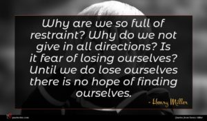 Henry Miller quote : Why are we so ...