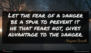 Benjamin Disraeli quote : Let the fear of ...