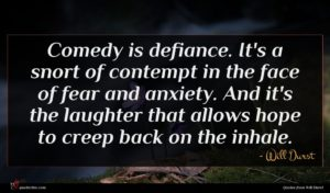 Will Durst quote : Comedy is defiance It's ...