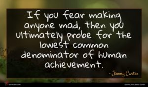 Jimmy Carter quote : If you fear making ...