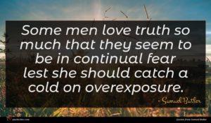 Samuel Butler quote : Some men love truth ...