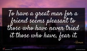 Horace quote : To have a great ...