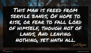 Lord Byron quote : This man is freed ...