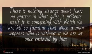 Henry Miller quote : There is nothing strange ...