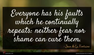 Jean de La Fontaine quote : Everyone has his faults ...