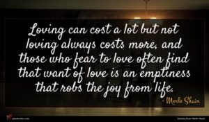 Merle Shain quote : Loving can cost a ...