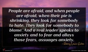 Henry Louis Gates quote : People are afraid and ...