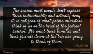 David Icke quote : The reason most people ...