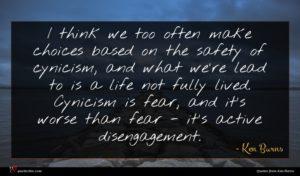 Ken Burns quote : I think we too ...