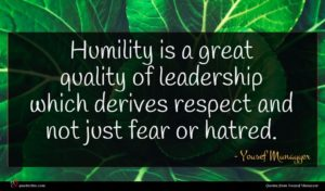 Yousef Munayyer quote : Humility is a great ...