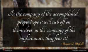 Bryant H. McGill quote : In the company of ...