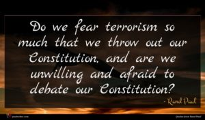 Rand Paul quote : Do we fear terrorism ...