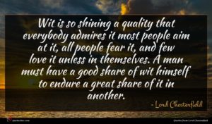 Lord Chesterfield quote : Wit is so shining ...