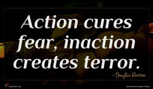 Douglas Horton quote : Action cures fear inaction ...