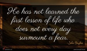 John Dryden quote : He has not learned ...
