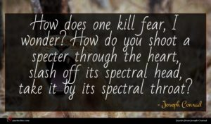 Joseph Conrad quote : How does one kill ...