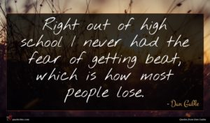 Dan Gable quote : Right out of high ...