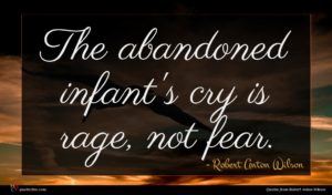 Robert Anton Wilson quote : The abandoned infant's cry ...