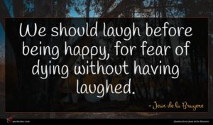 Jean de la Bruyere quote : We should laugh before ...