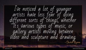 David Byrne quote : I've noticed a lot ...