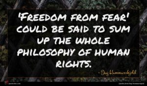 Dag Hammarskjold quote : Freedom from fear' could ...