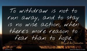 Miguel de Cervantes quote : To withdraw is not ...