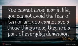 John Mayer quote : You cannot avoid war ...