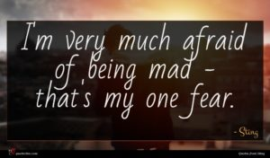 Sting quote : I'm very much afraid ...