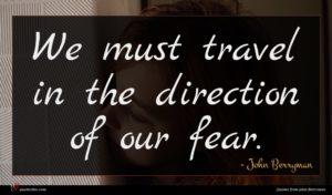 John Berryman quote : We must travel in ...