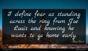 Max Baer quote : I define fear as ...