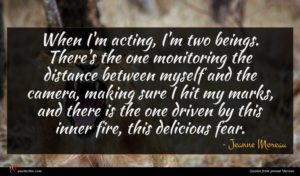 Jeanne Moreau quote : When I'm acting I'm ...