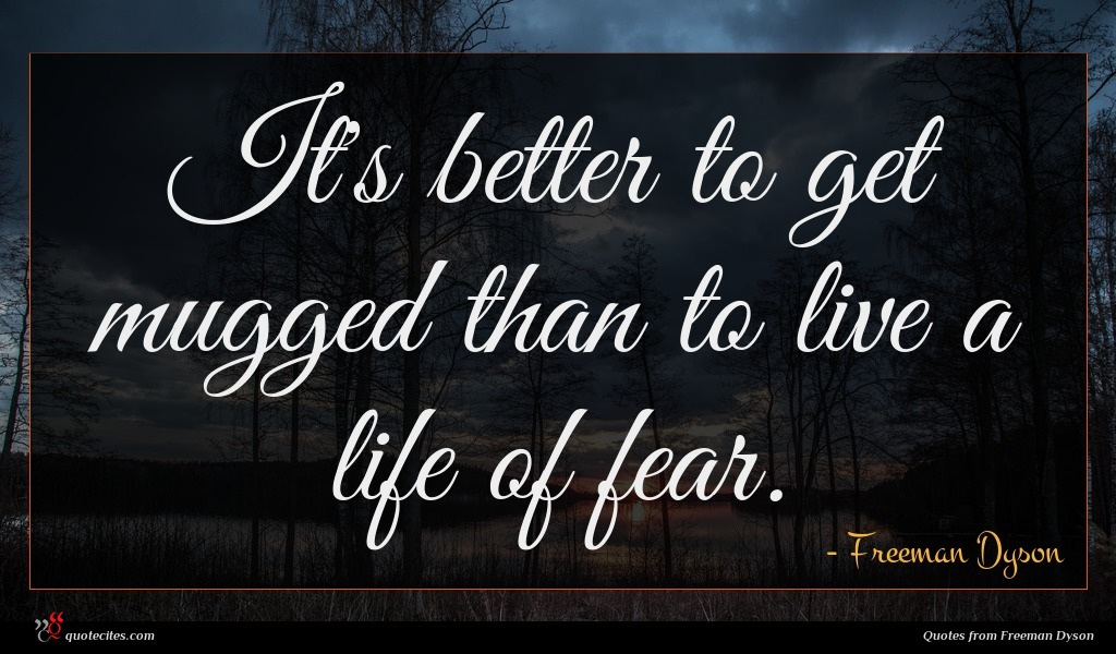 It's better to get mugged than to live a life of fear.