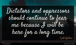 Lech Walesa quote : Dictators and oppressors should ...