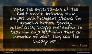 Thomas Frank quote : When the entertainers of ...