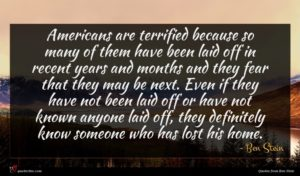 Ben Stein quote : Americans are terrified because ...