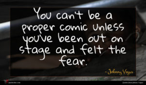 Johnny Vegas quote : You can't be a ...