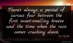 Don DeLillo quote : There's always a period ...