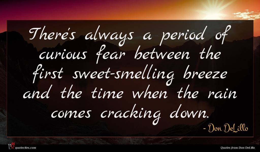 There's always a period of curious fear between the first sweet-smelling breeze and the time when the rain comes cracking down.