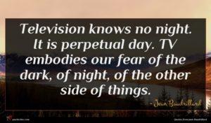 Jean Baudrillard quote : Television knows no night ...