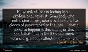 Jonathan Safran Foer quote : My greatest fear is ...