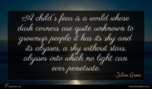 Julien Green quote : A child's fear is ...