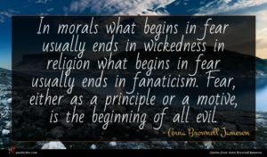 Anna Brownell Jameson quote : In morals what begins ...