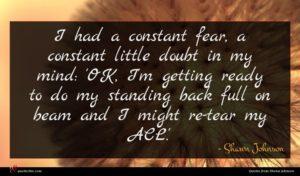 Shawn Johnson quote : I had a constant ...