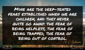 V. C. Andrews quote : Mine are the deep-seated ...