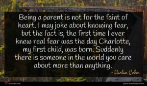 Harlan Coben quote : Being a parent is ...