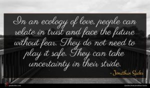 Jonathan Sacks quote : In an ecology of ...
