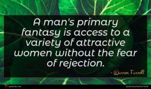 Warren Farrell quote : A man's primary fantasy ...