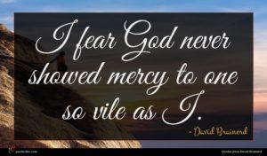 David Brainerd quote : I fear God never ...
