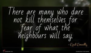 Cyril Connolly quote : There are many who ...